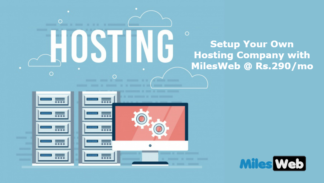 Setup Your Own Hosting Company with MilesWeb @ Rs.290/mo